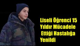 Liseli Öğrenci 15 Yıldır Mücadele Ettiği...