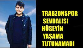 TRABZONSPOR SEVDALISI HÜSEYİN YAŞAMA...