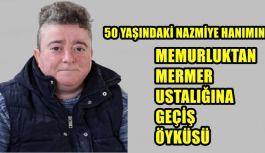 50 YAŞINDAKİ NAZMİYE HANIMIN MEMURLUKTAN...