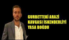 GURBETTEKİ ARAZİ KAVGASI İSKENDERLİYİ...